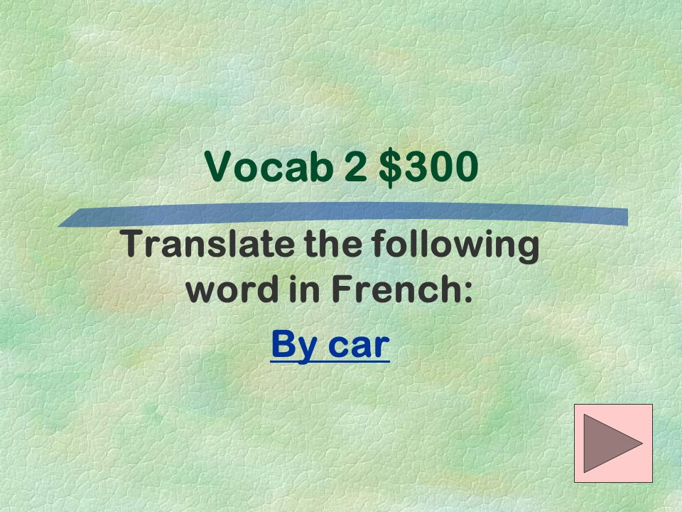 Translate the following word in French: By car