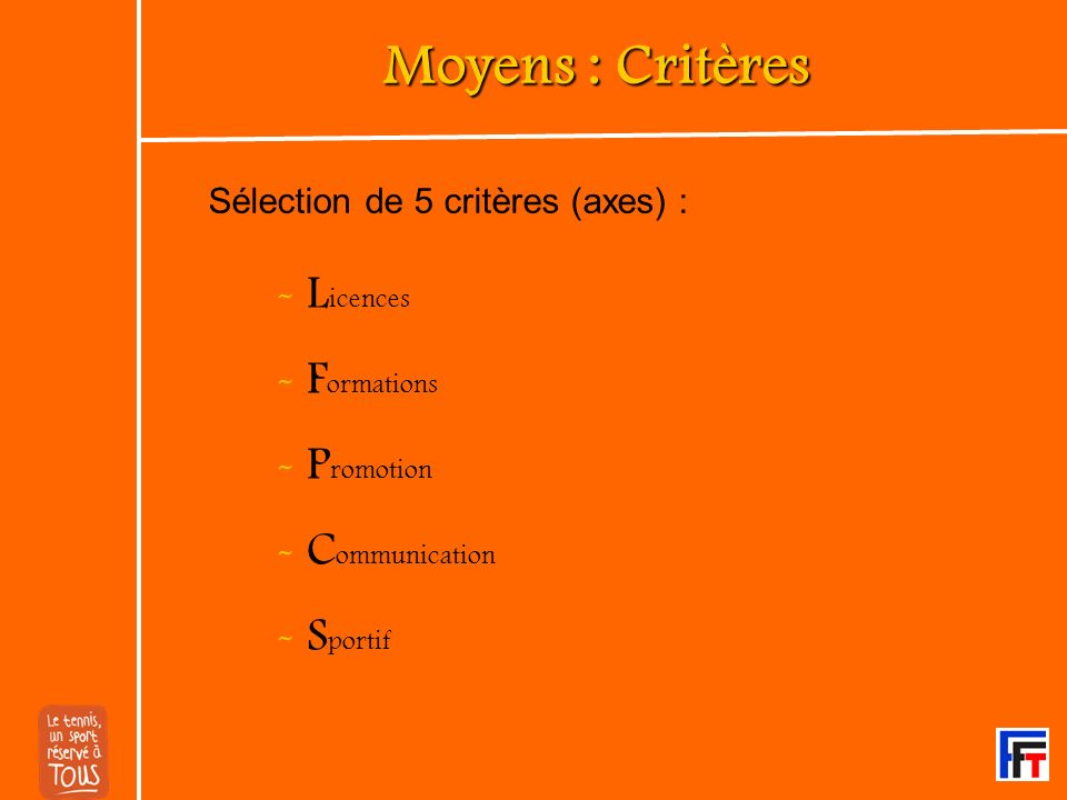 Moyens : Critères - Licences - Formations - Promotion - Communication