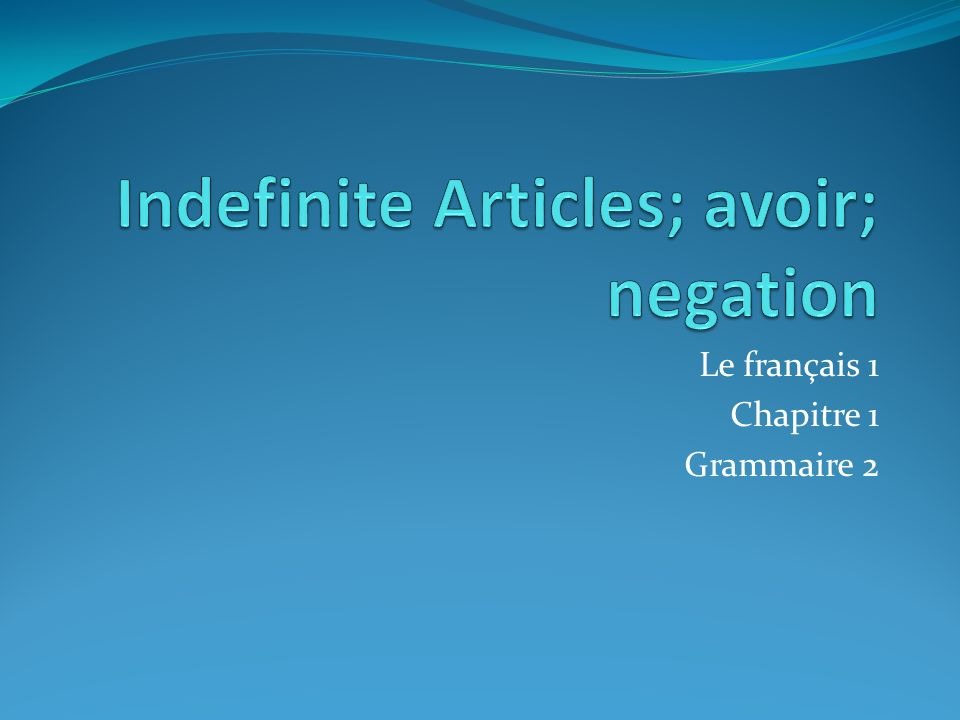 Indefinite Articles; avoir; negation