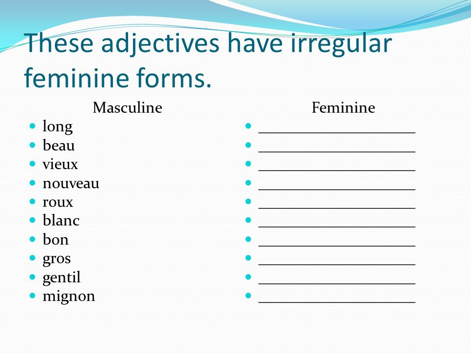 These adjectives have irregular feminine forms.