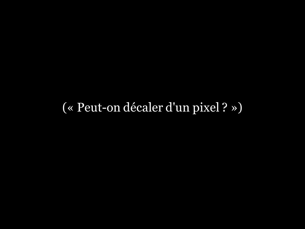 (« Peut-on décaler d un pixel »)