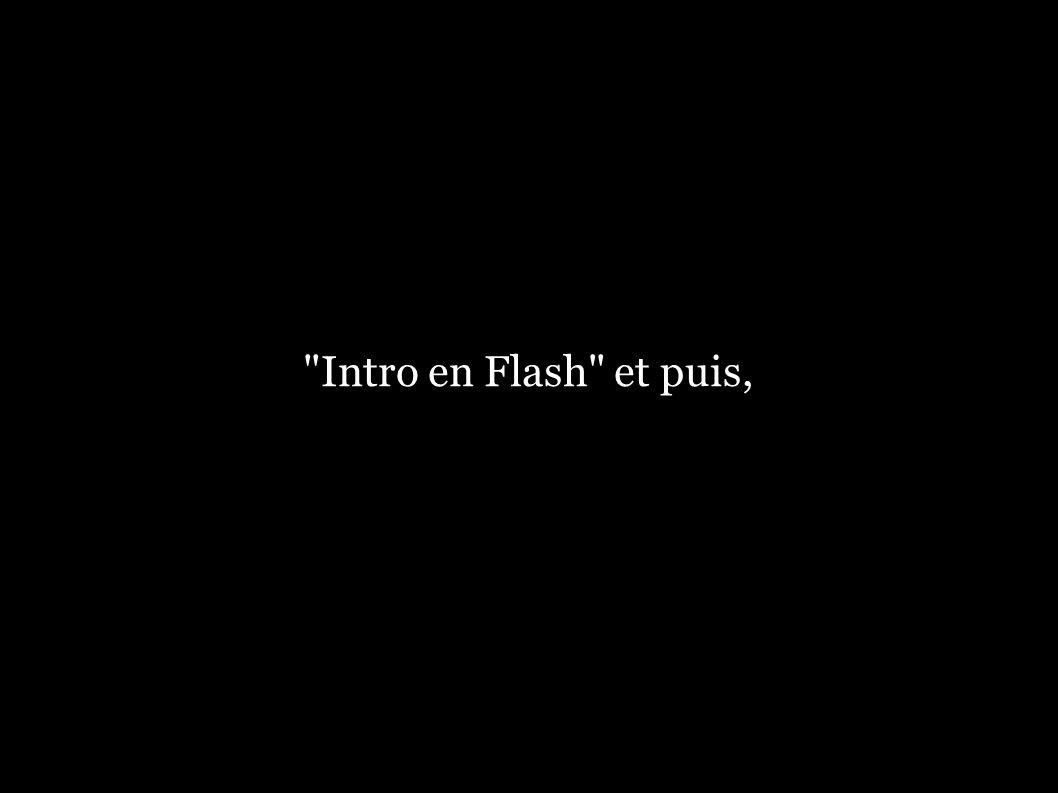 Intro en Flash et puis,