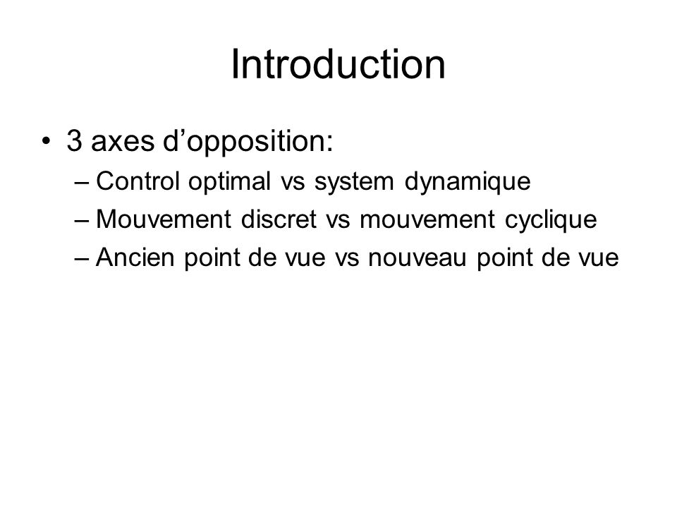 Introduction 3 axes d'opposition: Control optimal vs system dynamique