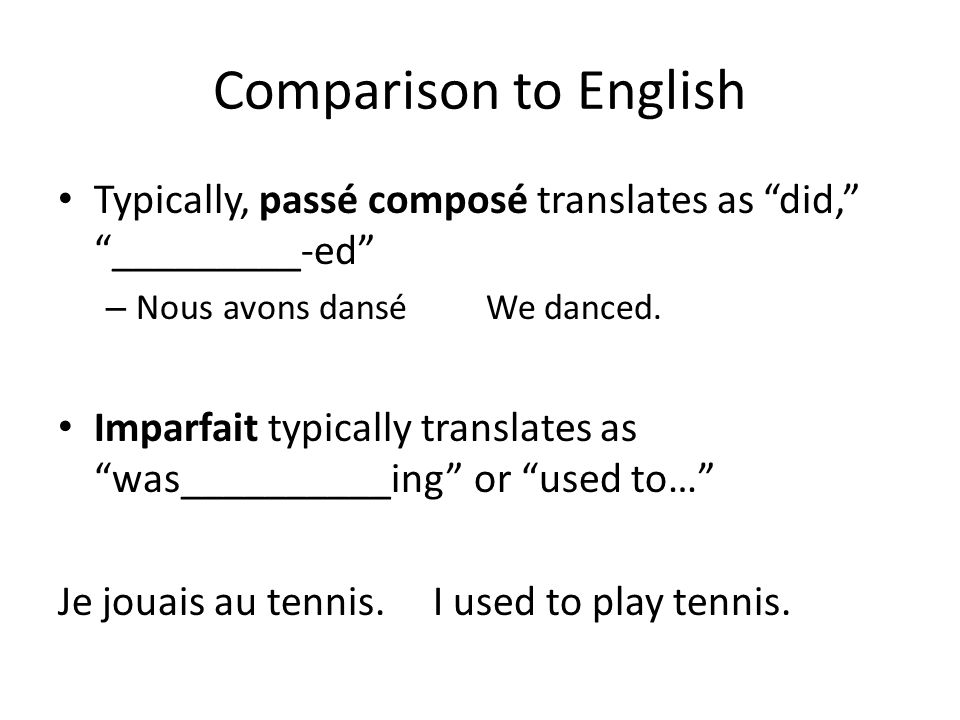 Comparison to English Typically, passé composé translates as did, _________-ed Nous avons dansé We danced.