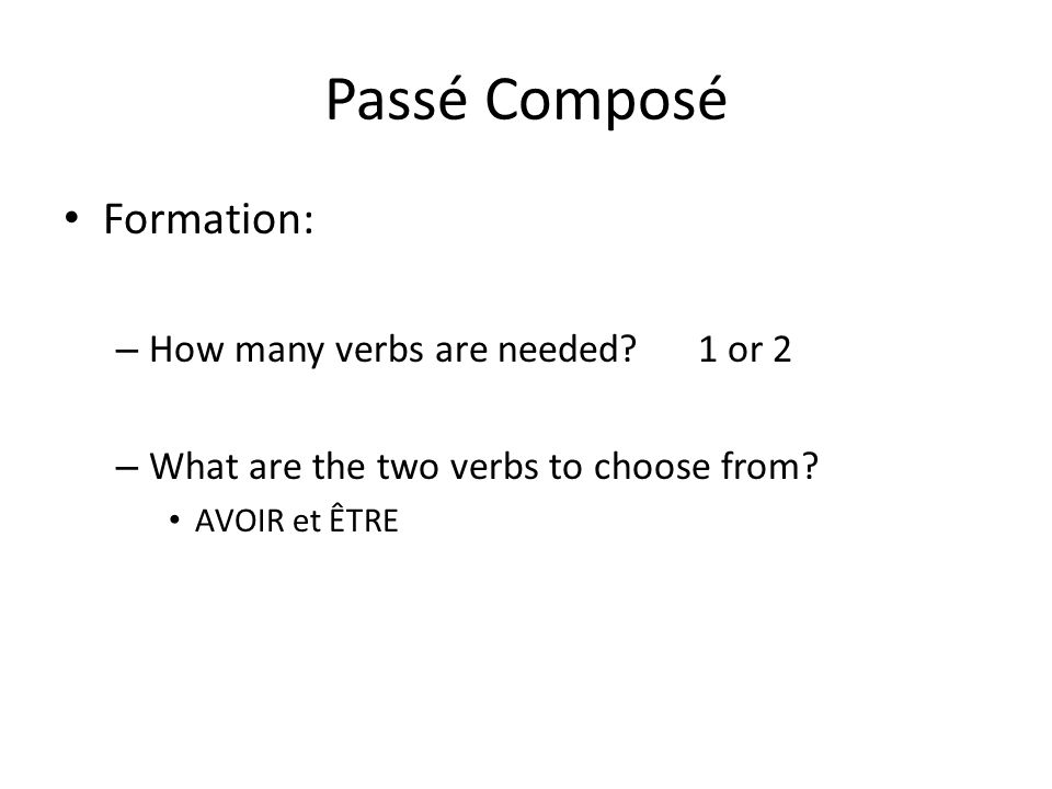 Passé Composé Formation: How many verbs are needed 1 or 2