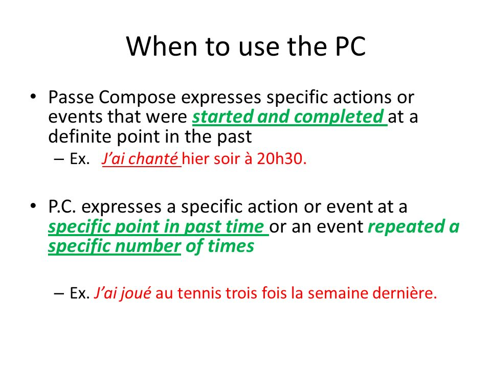 When to use the PC Passe Compose expresses specific actions or events that were started and completed at a definite point in the past.
