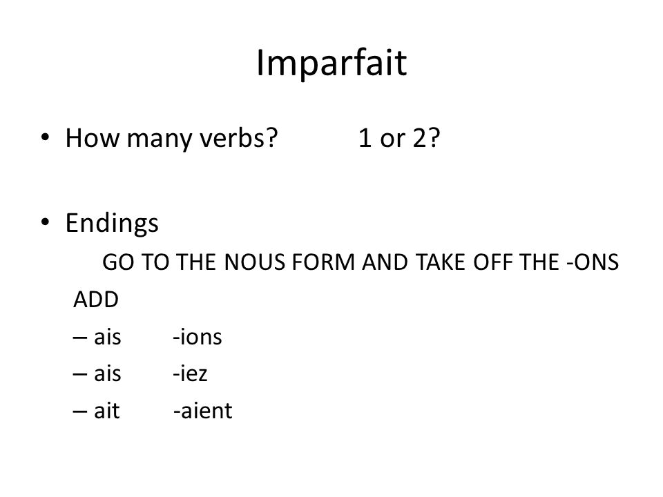 Imparfait How many verbs 1 or 2 Endings