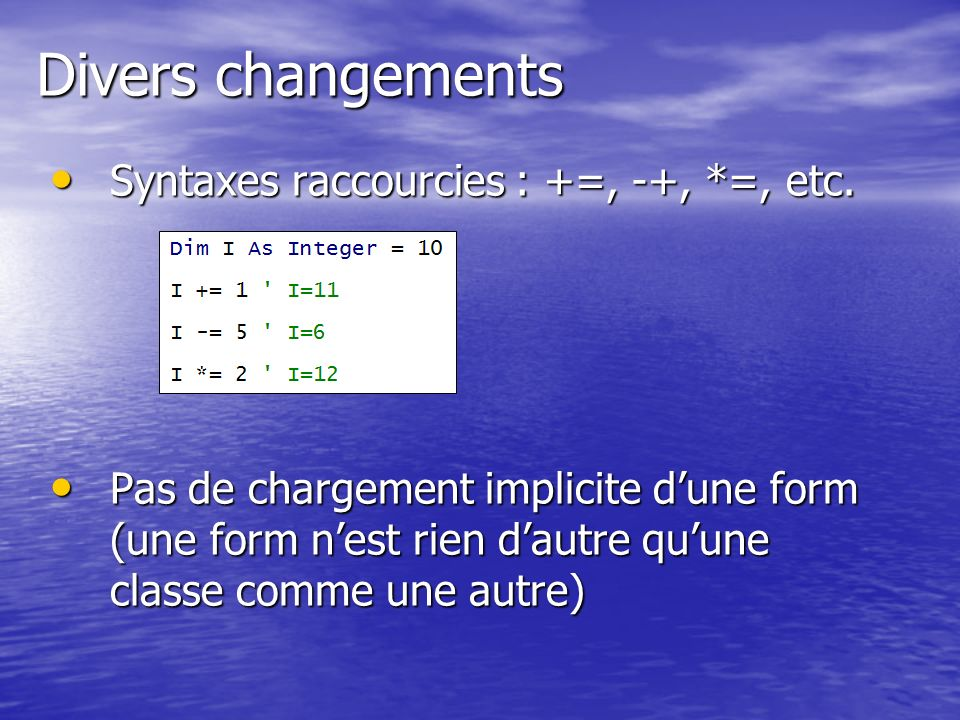 Divers changements Syntaxes raccourcies : +=, -+, *=, etc.
