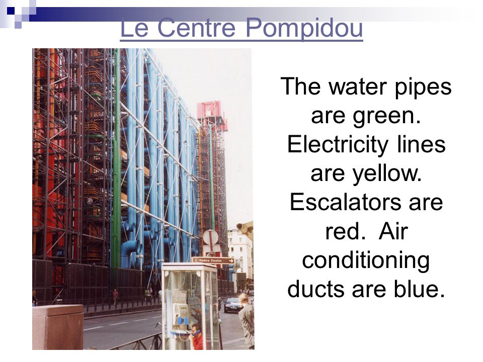 Le Centre Pompidou The water pipes are green. Electricity lines are yellow.