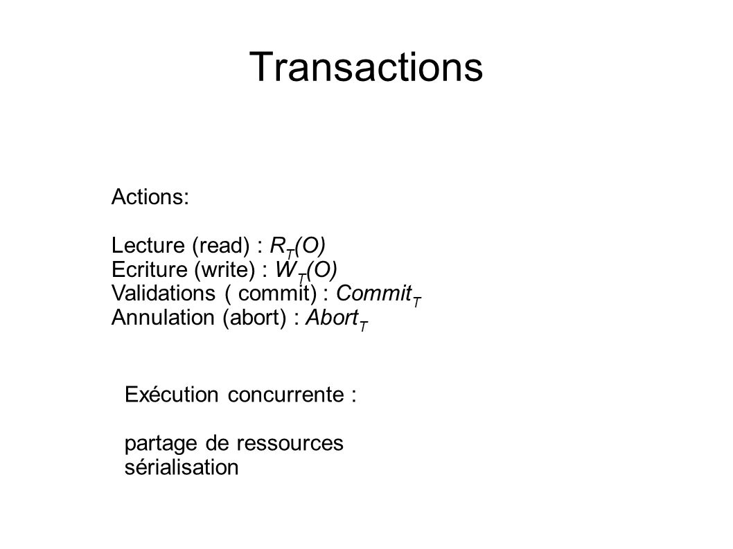 Transactions Actions: Lecture (read) : RT(O) Ecriture (write) : WT(O)