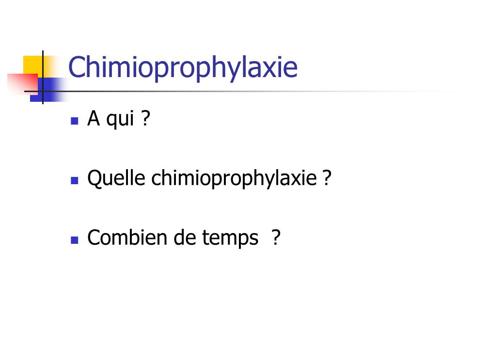 Chimioprophylaxie A qui Quelle chimioprophylaxie