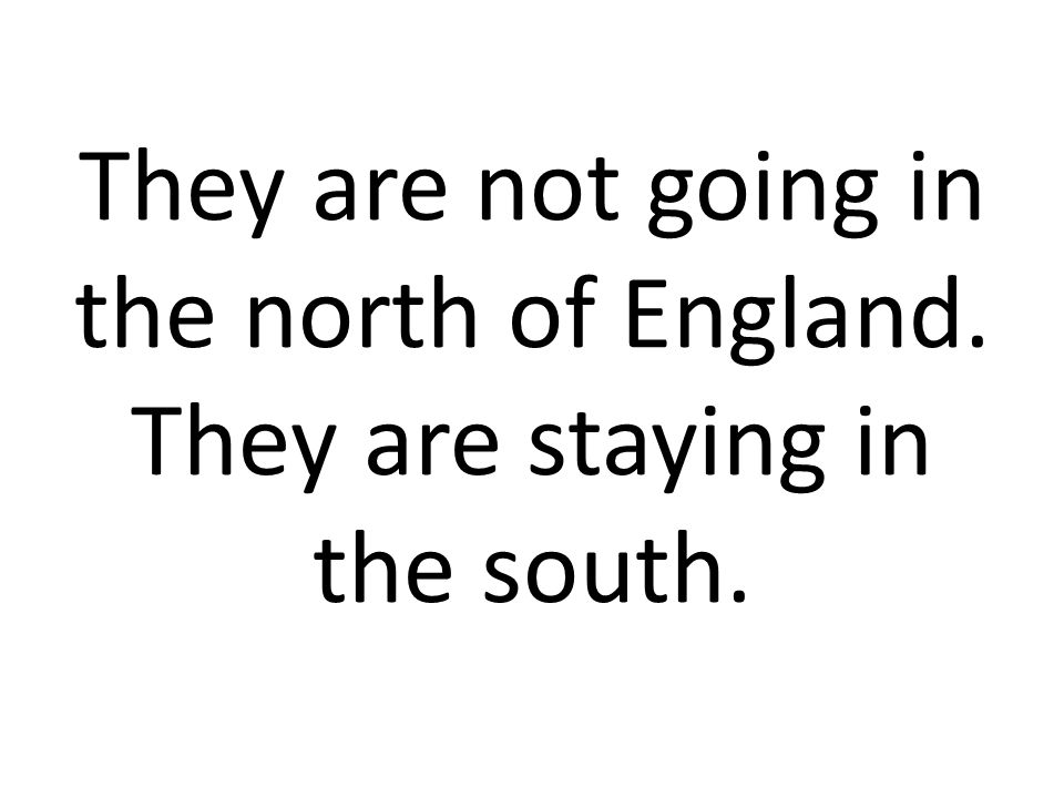 They are not going in the north of England
