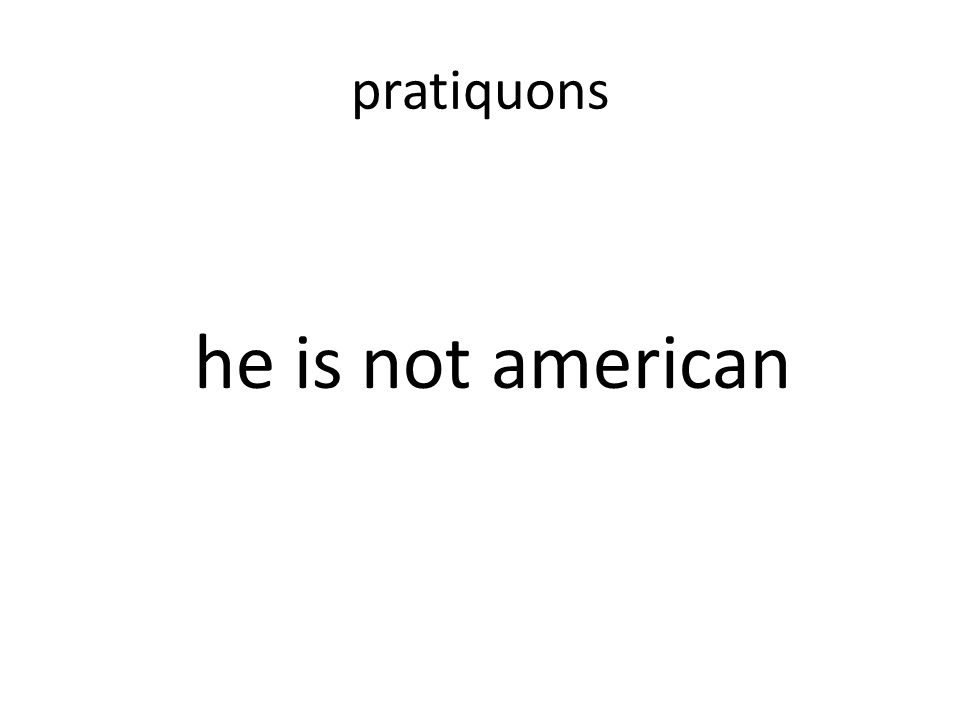 pratiquons he is not american