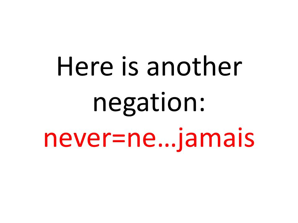 Here is another negation: never=ne…jamais