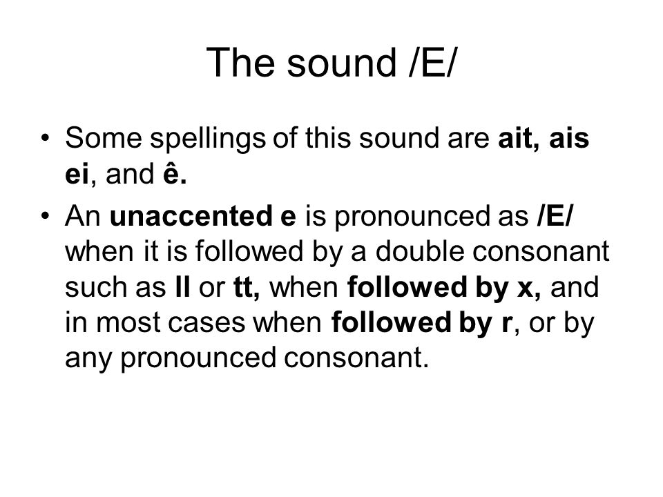 The sound /E/ Some spellings of this sound are ait, ais ei, and ê.