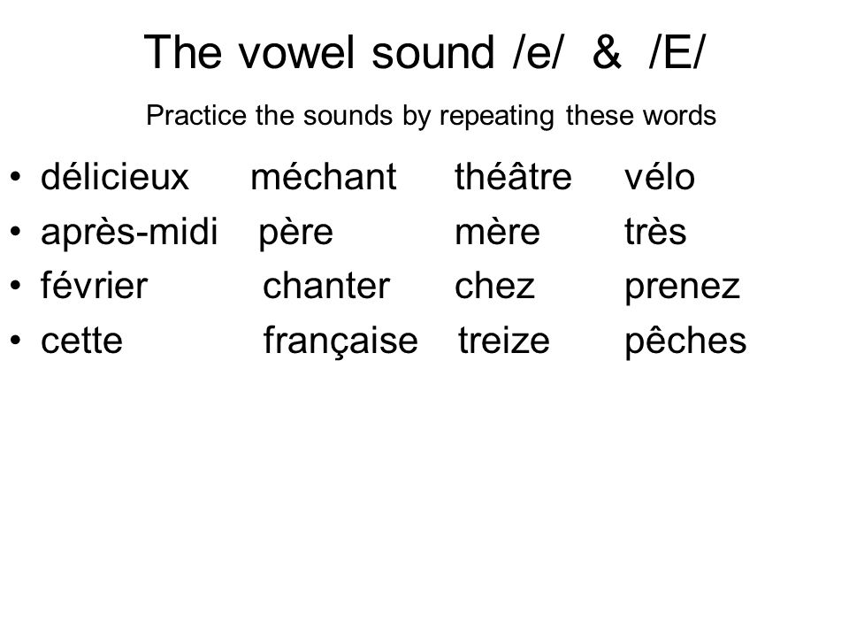 The vowel sound /e/ & /E/ Practice the sounds by repeating these words