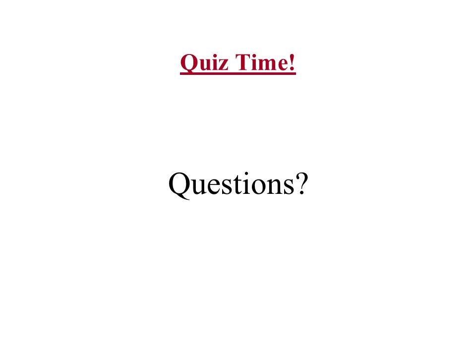 Quiz Time! Questions