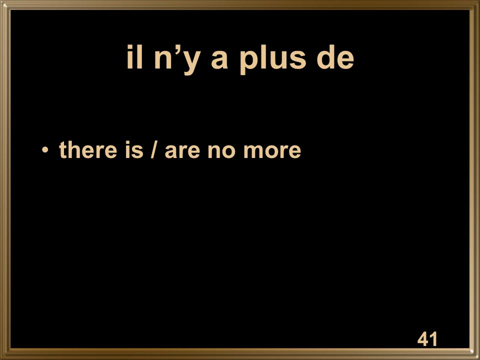 il n'y a plus de there is / are no more
