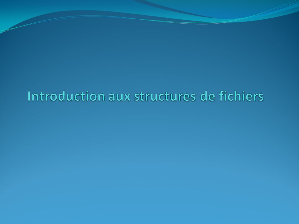 Introduction aux structures de fichiers