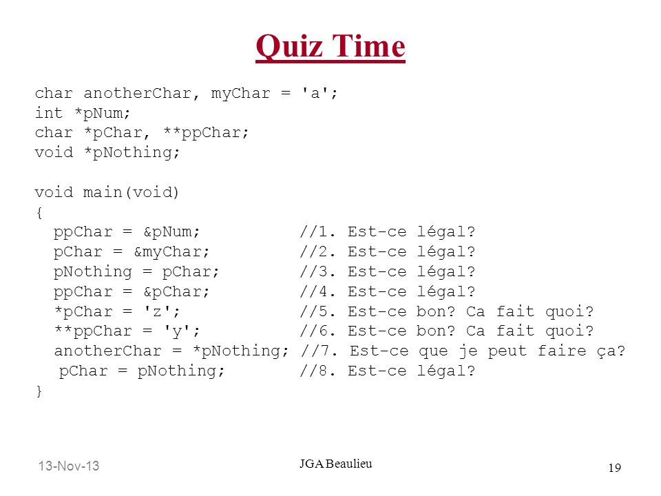 Quiz Time char anotherChar, myChar = a ; int *pNum;