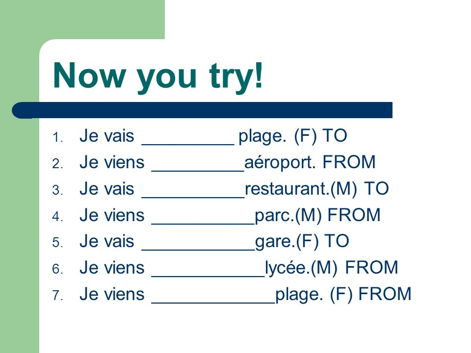 Now you try! Je vais _________ plage. (F) TO