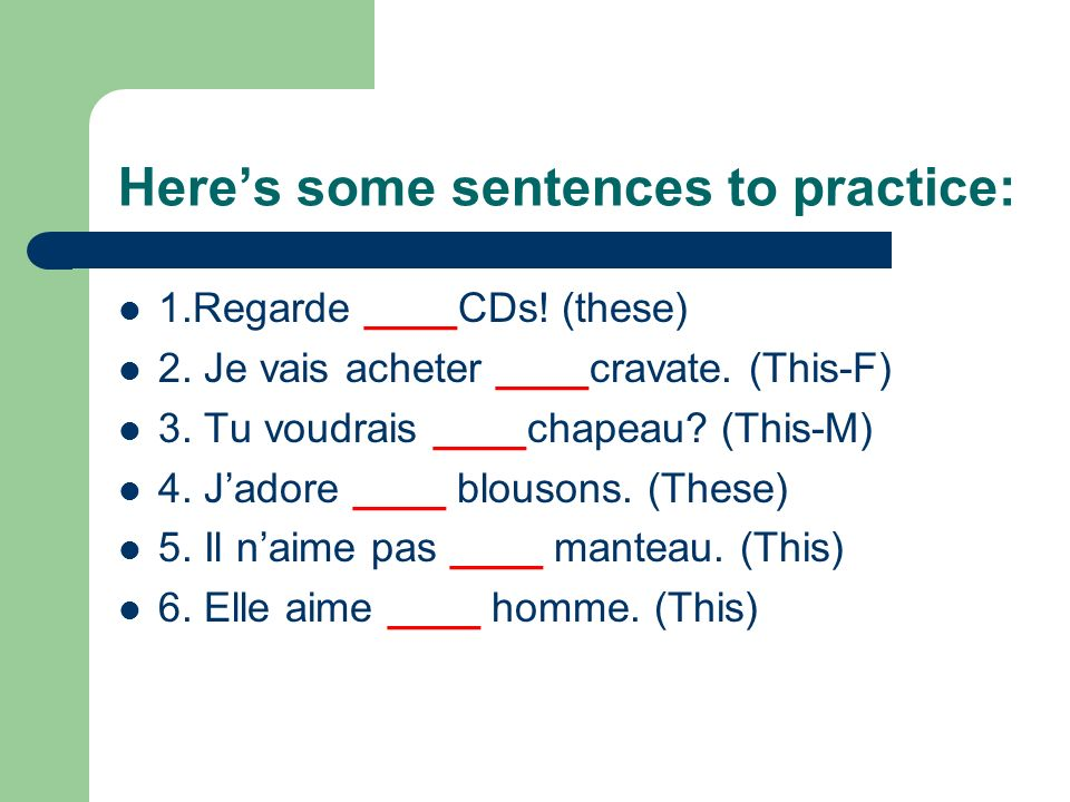 Here's some sentences to practice: