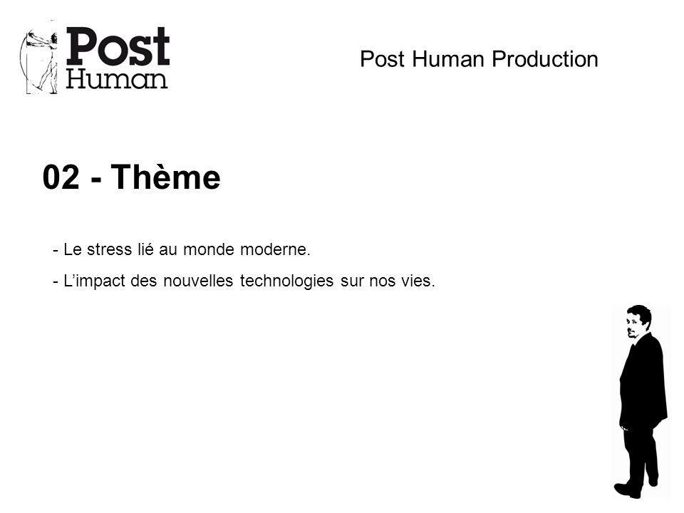 02 - Thème Post Human Production Le stress lié au monde moderne.