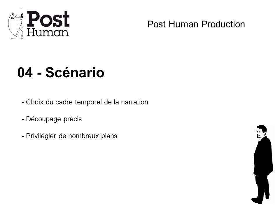 04 - Scénario Post Human Production