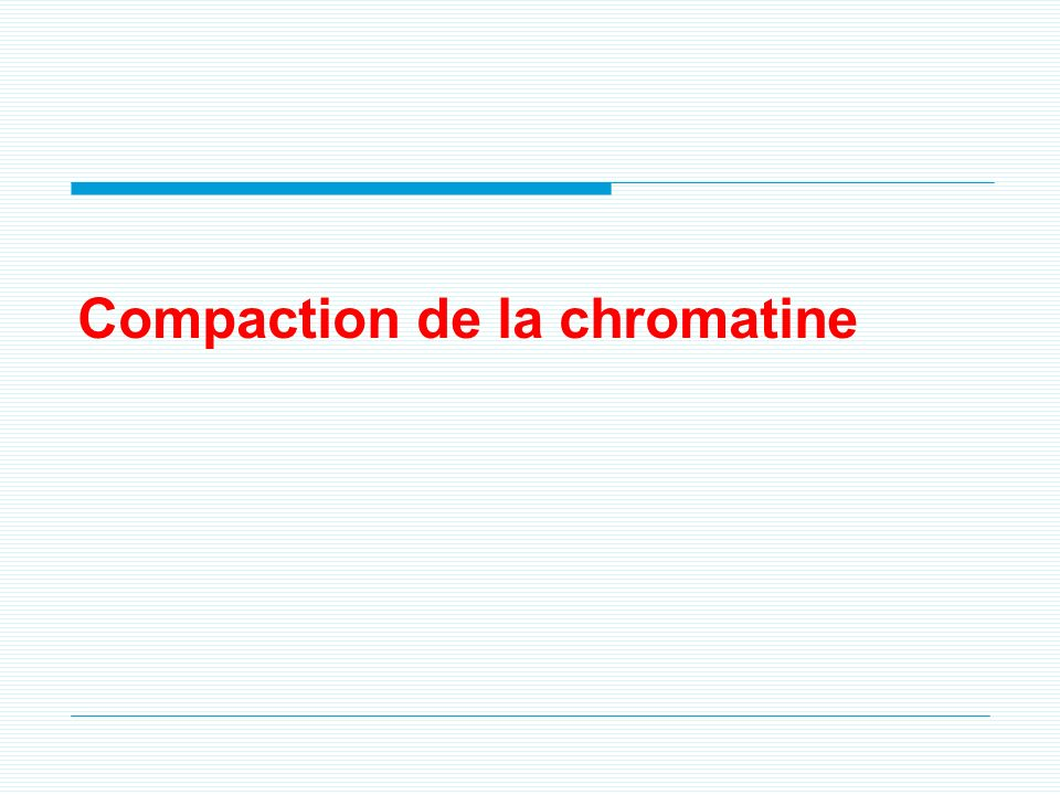 Compaction de la chromatine