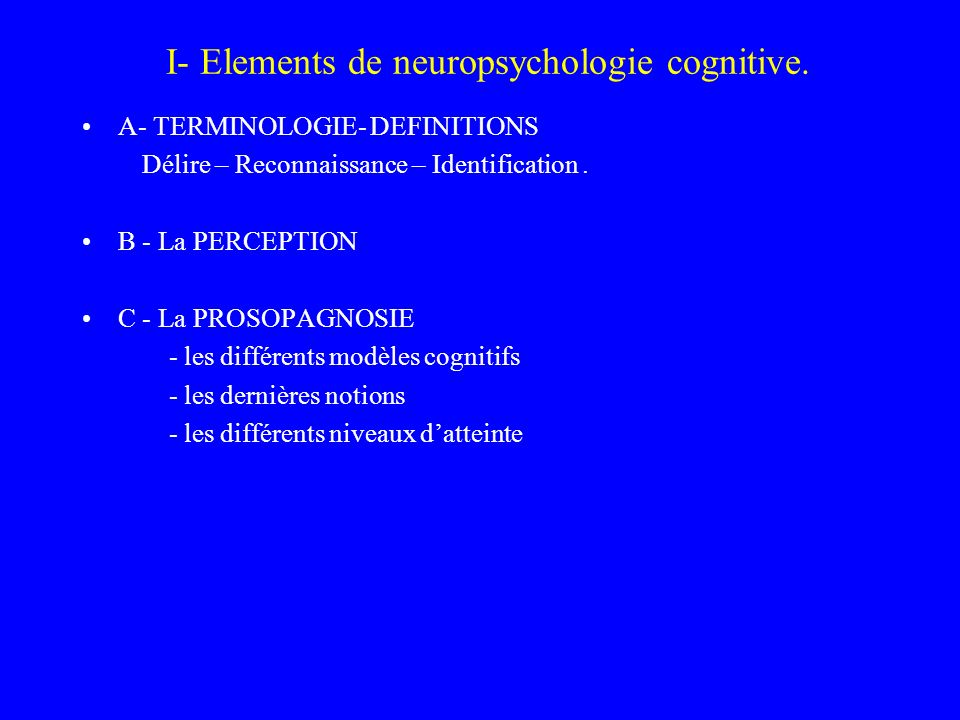 I- Elements de neuropsychologie cognitive.