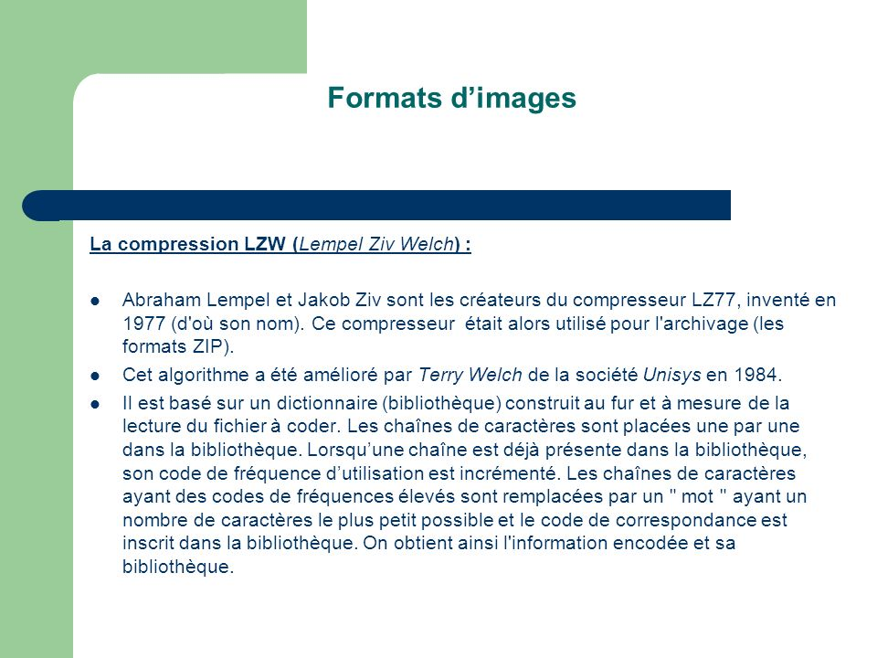 Formats d'images La compression LZW (Lempel Ziv Welch) :