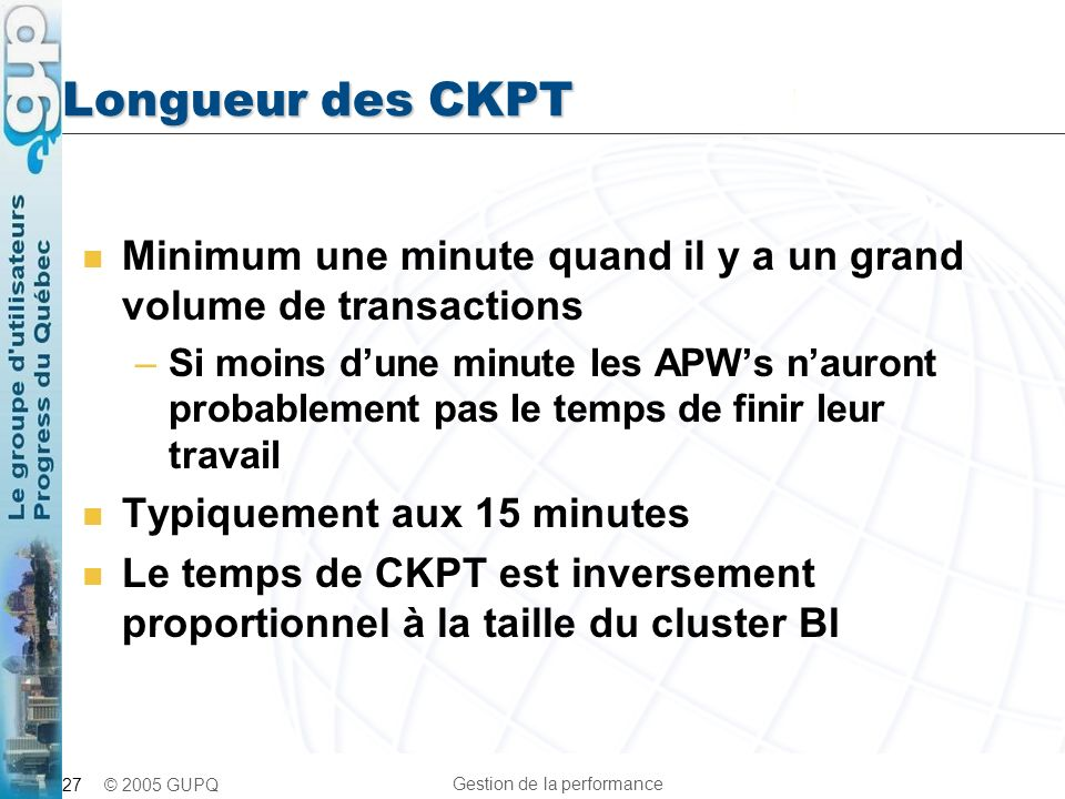 Longueur des CKPT Minimum une minute quand il y a un grand volume de transactions.