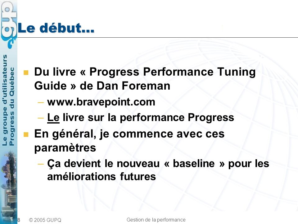 Le début… Du livre « Progress Performance Tuning Guide » de Dan Foreman. www.bravepoint.com. Le livre sur la performance Progress.