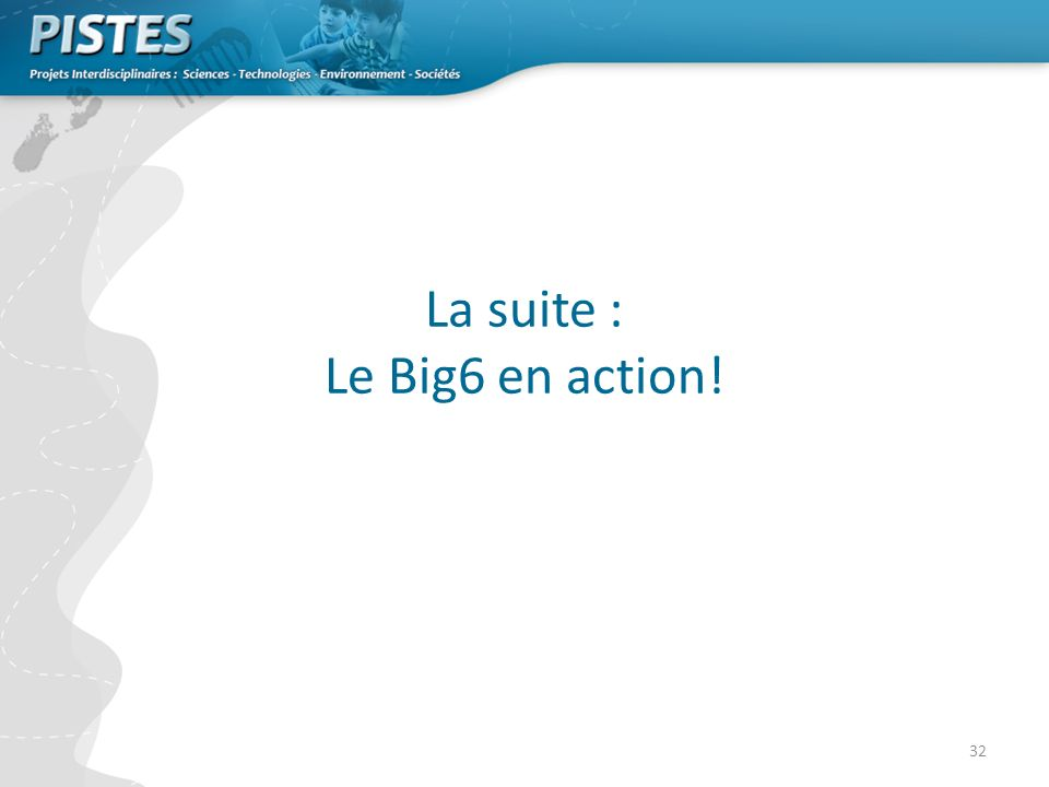 La suite : Le Big6 en action!