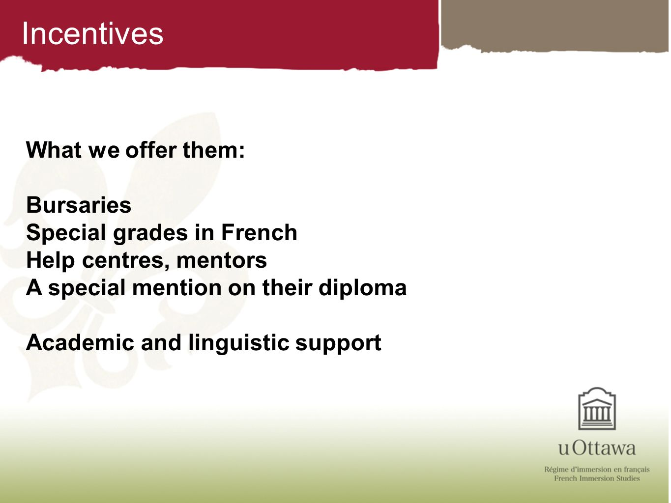 Incentives What we offer them: Bursaries Special grades in French
