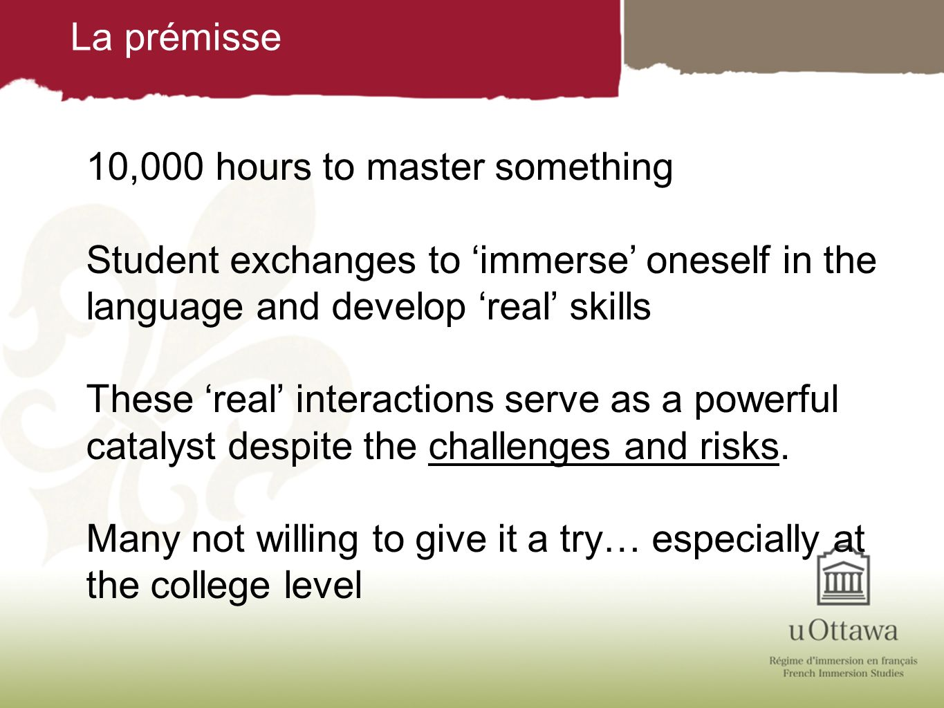 La prémisse 10,000 hours to master something. Student exchanges to 'immerse' oneself in the language and develop 'real' skills.