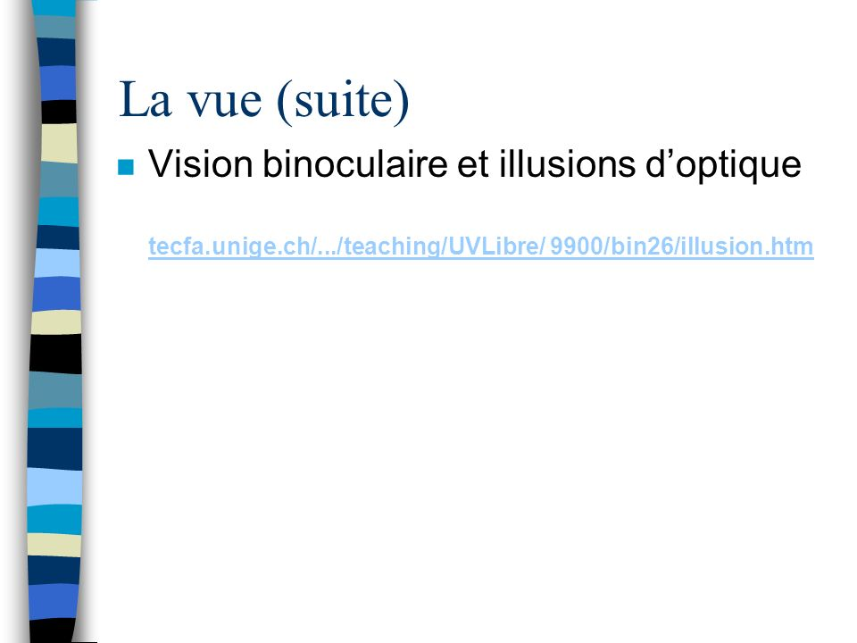 La vue (suite) Vision binoculaire et illusions d'optique tecfa.unige.ch/.../teaching/UVLibre/ 9900/bin26/illusion.htm.