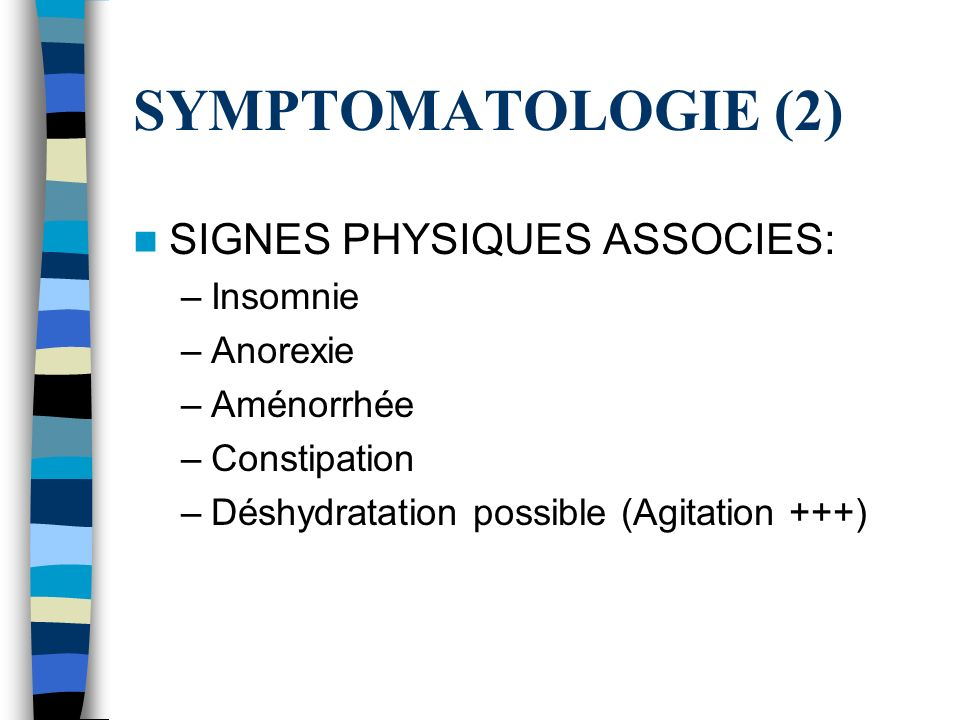 SYMPTOMATOLOGIE (2) SIGNES PHYSIQUES ASSOCIES: Insomnie Anorexie