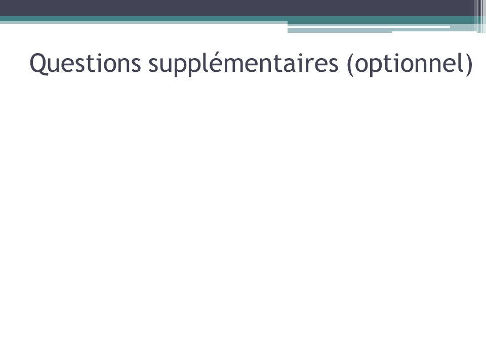 Questions supplémentaires (optionnel)