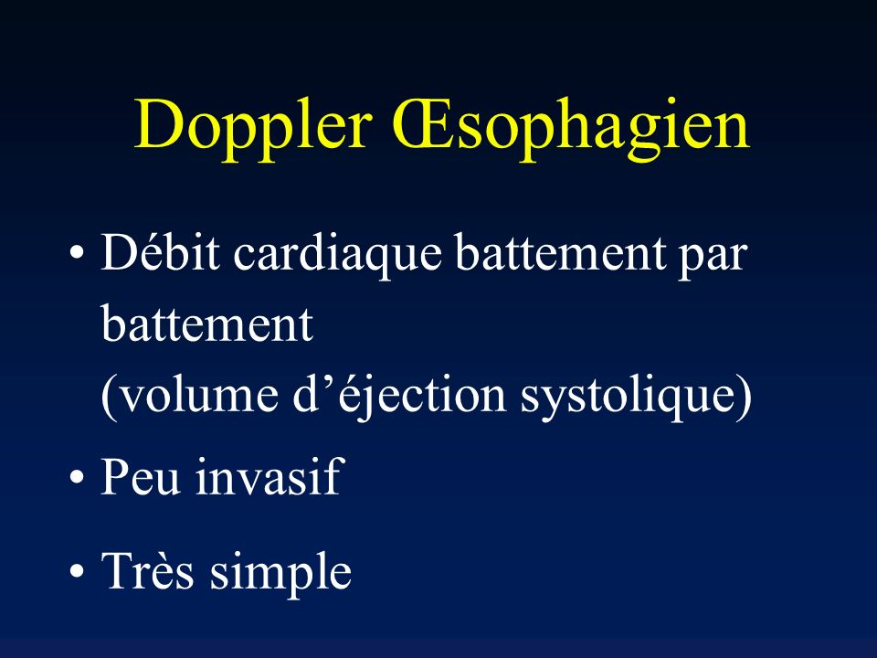 Doppler Œsophagien Débit cardiaque battement par battement (volume d'éjection systolique) Peu invasif.