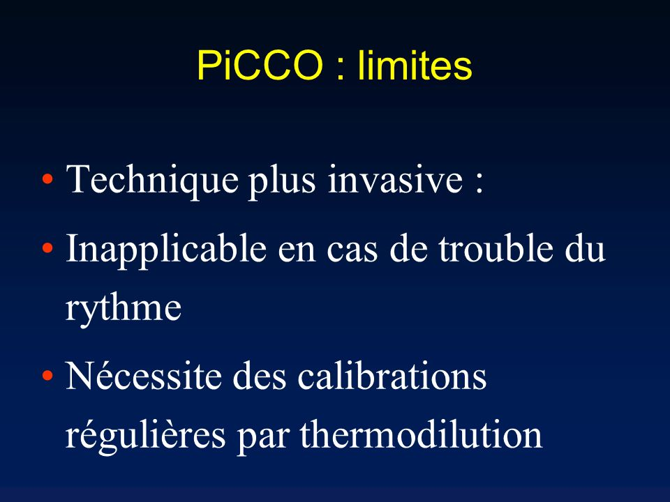 PiCCO : limites Technique plus invasive : Inapplicable en cas de trouble du rythme.
