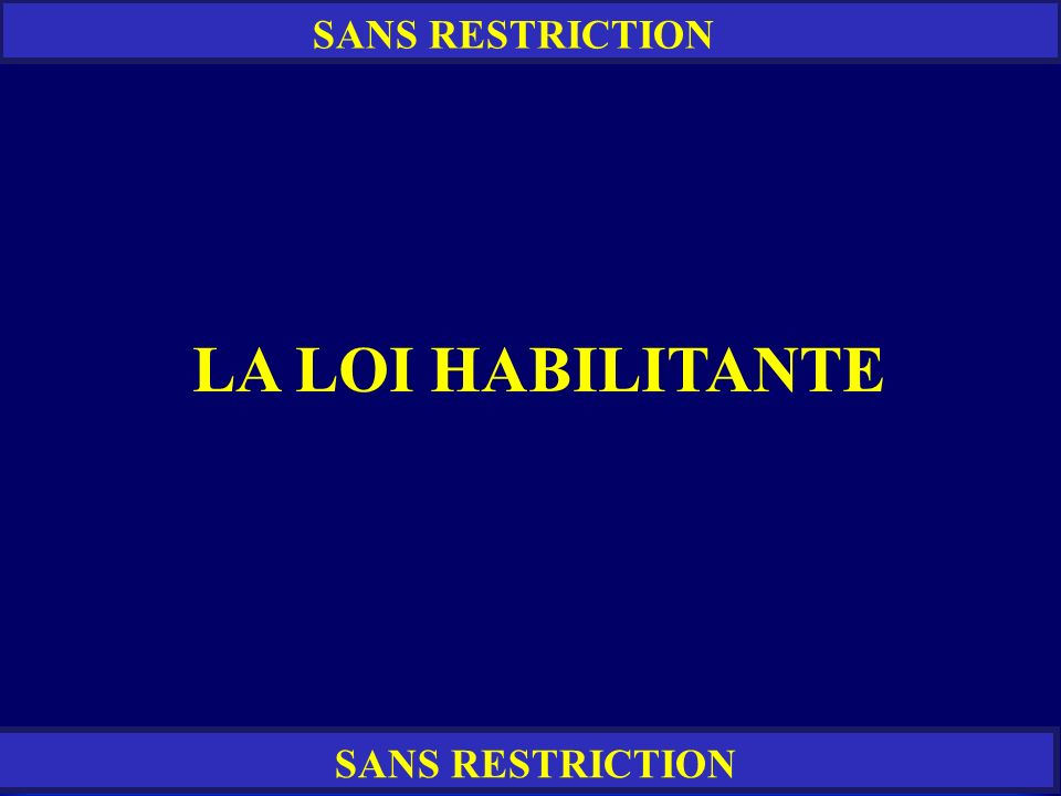 SANS RESTRICTION LA LOI HABILITANTE SANS RESTRICTION