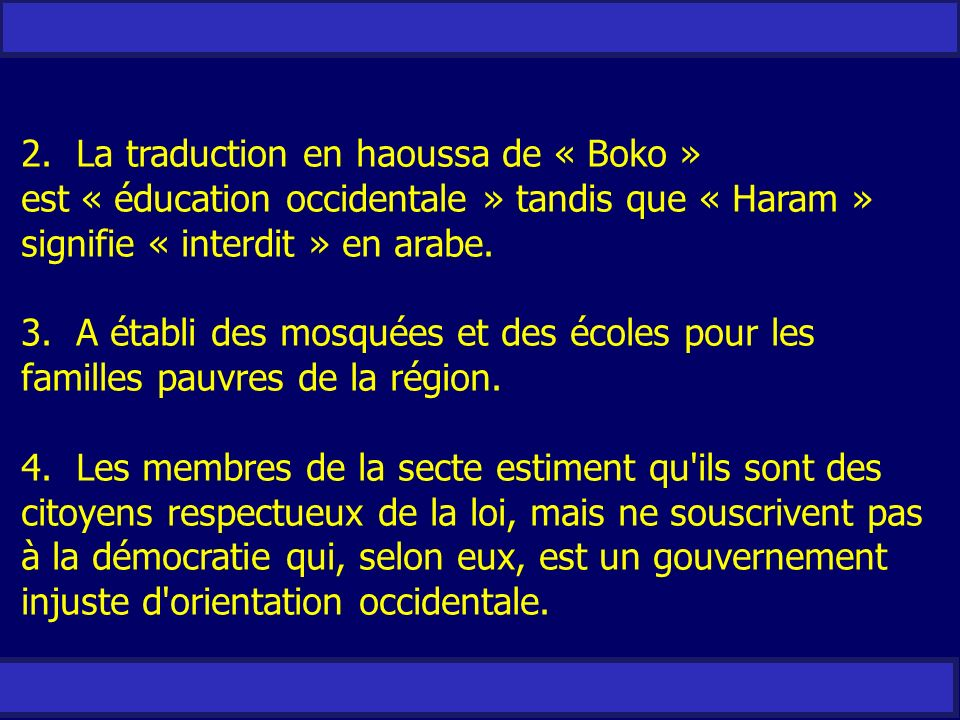 2. La traduction en haoussa de « Boko » est « éducation occidentale » tandis que « Haram » signifie « interdit » en arabe.