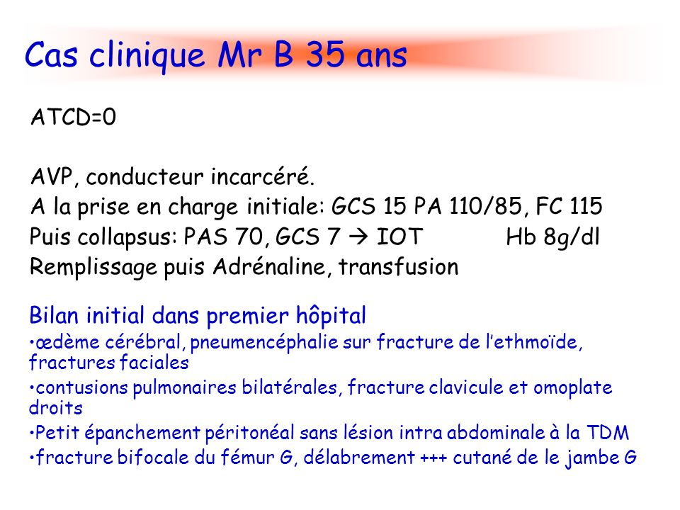 Cas clinique Mr B 35 ans ATCD=0 AVP, conducteur incarcéré.