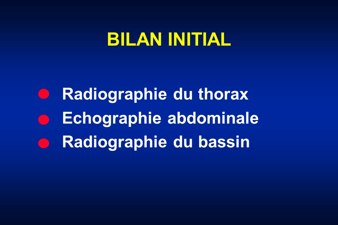 BILAN INITIAL Radiographie du thorax Echographie abdominale