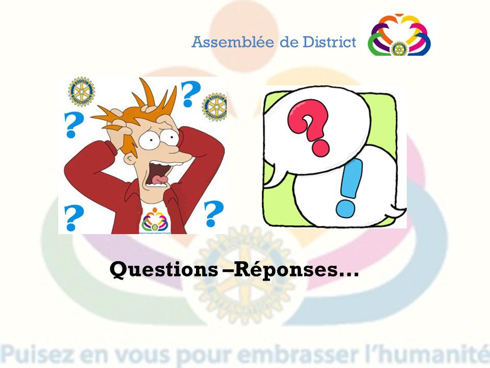 Assemblée de District Questions –Réponses…