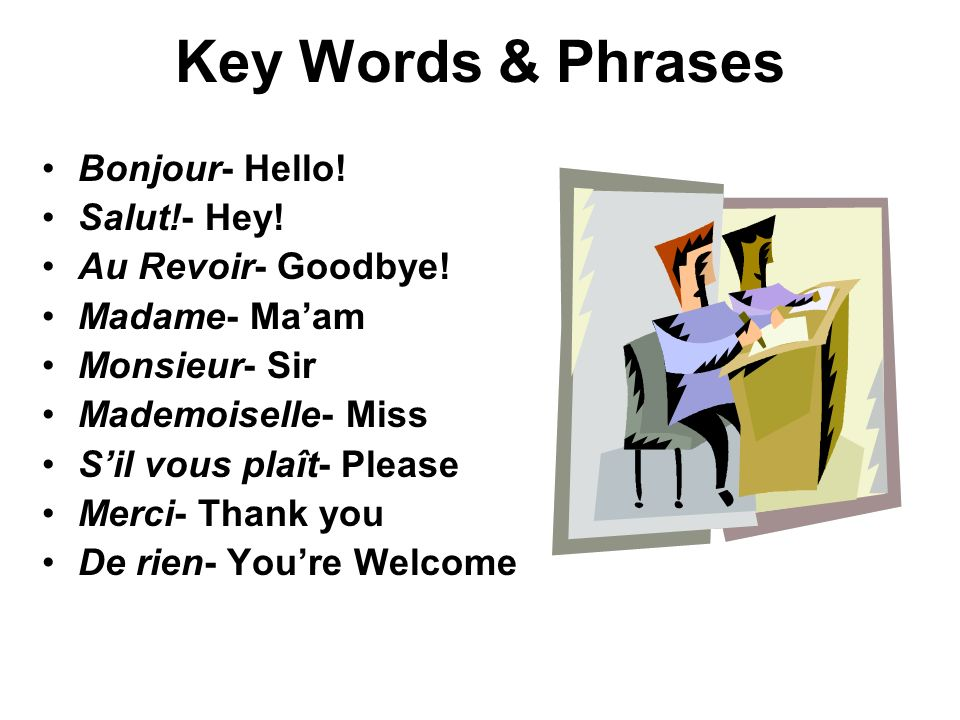 Key Words & Phrases Bonjour- Hello! Salut!- Hey! Au Revoir- Goodbye!