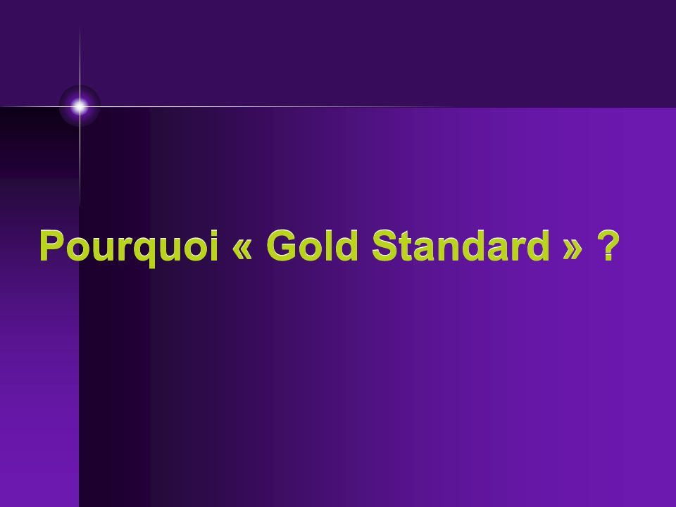 Pourquoi « Gold Standard »