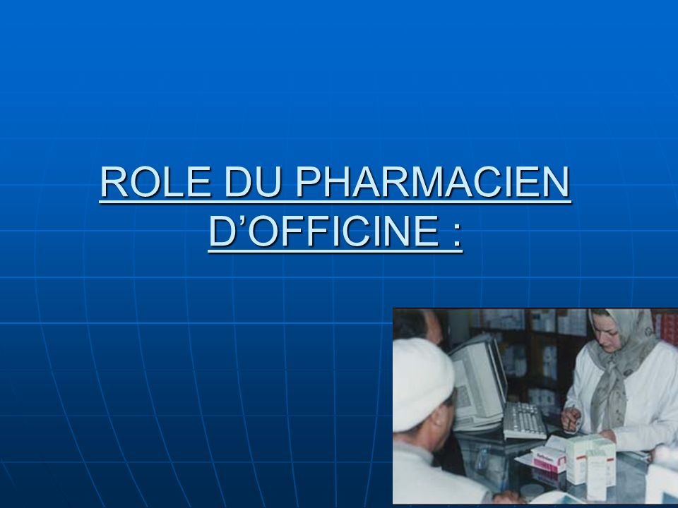 ROLE DU PHARMACIEN D'OFFICINE :