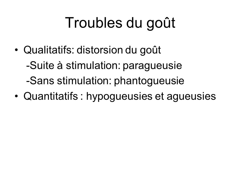 Troubles du goût Qualitatifs: distorsion du goût